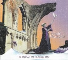ANNIE HASLAM - IT SNOWS IN HEAVEN TOO