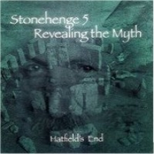 HATFIELDS END Stonehenge 5 – Revealing The Myth