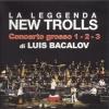LA LEGGENDA NEW TROLLS - CONCERTO GROSSO No 1-2-3