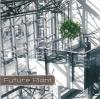 FUTURE PLANT - FUTURE PLANT